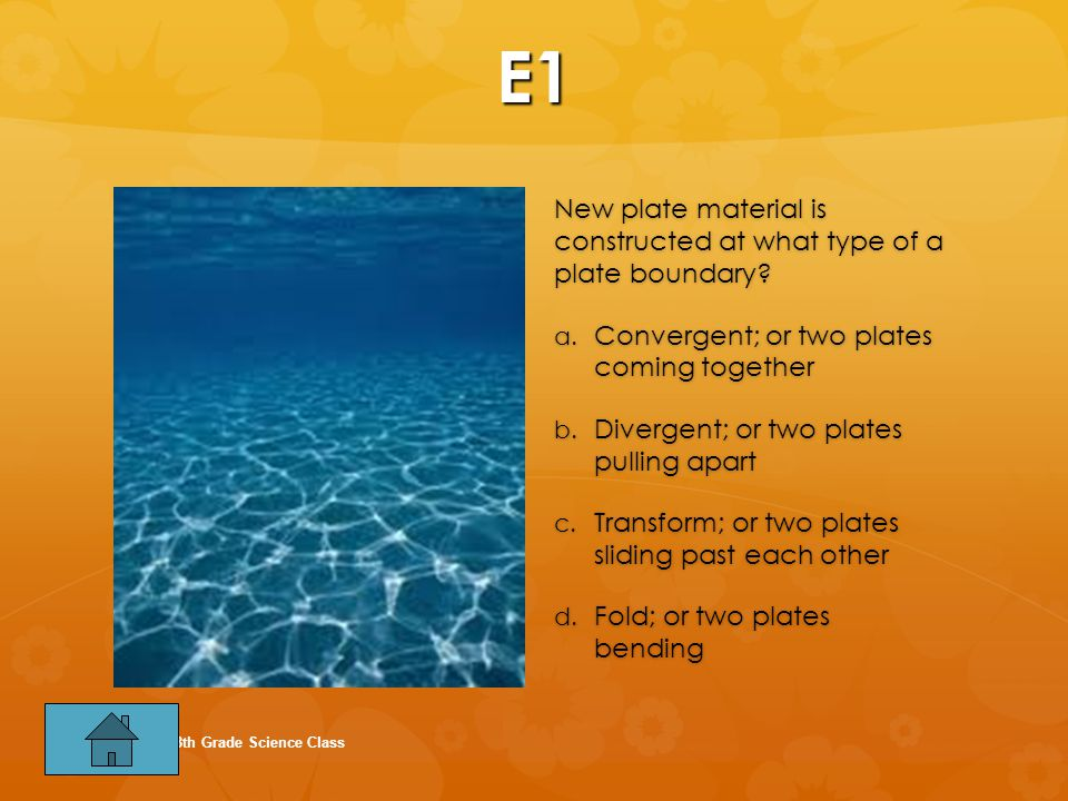 E1 New plate material is constructed at what type of a plate boundary