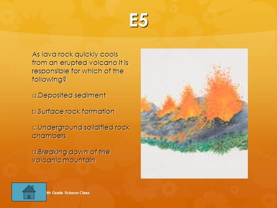 E5 As lava rock quickly cools from an erupted volcano it is responsible for which of the following