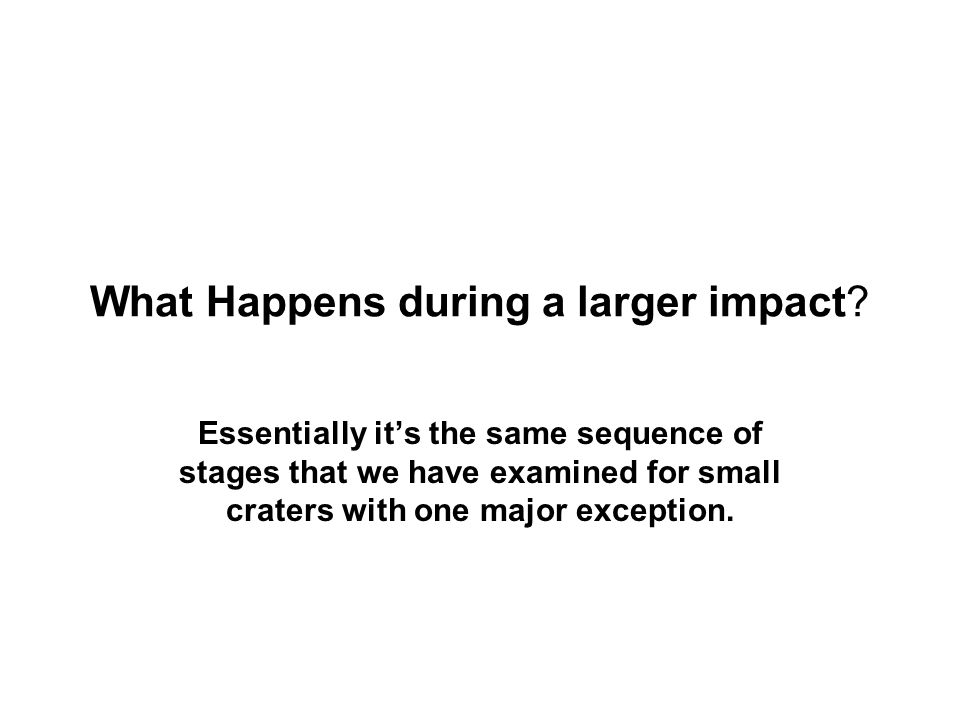 What Happens during a larger impact