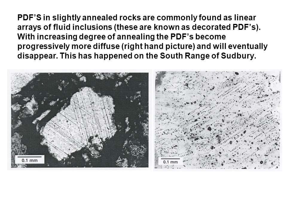 PDF'S in slightly annealed rocks are commonly found as linear arrays of fluid inclusions (these are known as decorated PDF's).