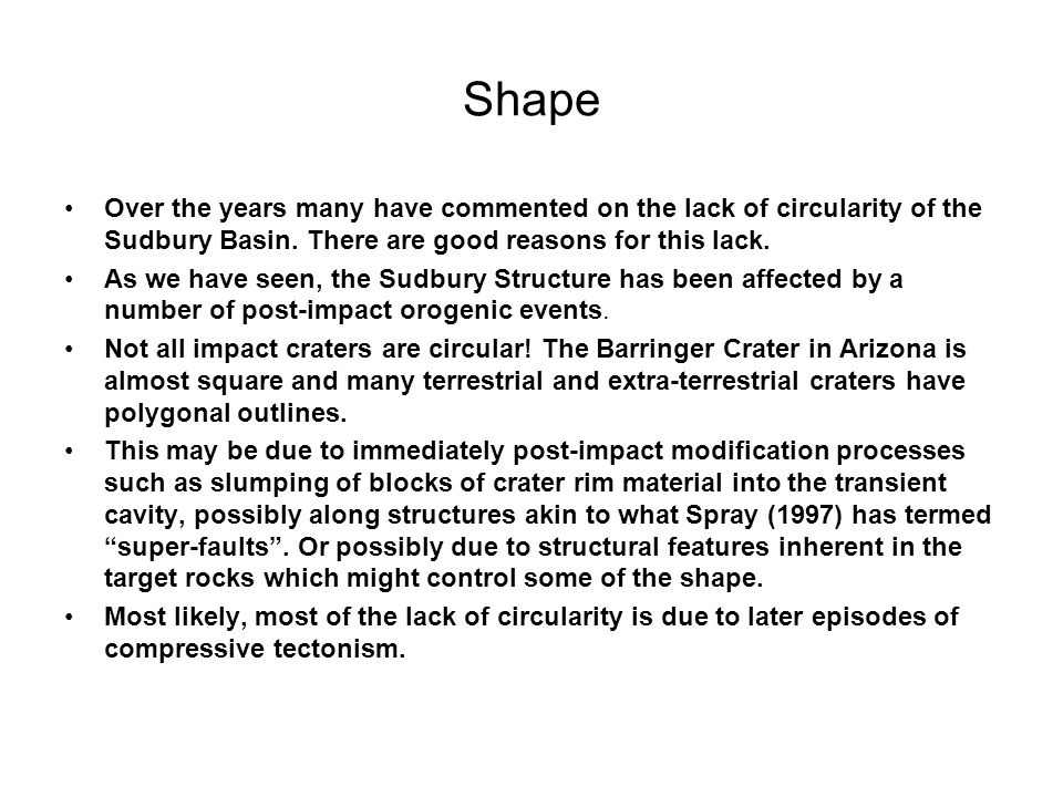 Shape Over the years many have commented on the lack of circularity of the Sudbury Basin. There are good reasons for this lack.