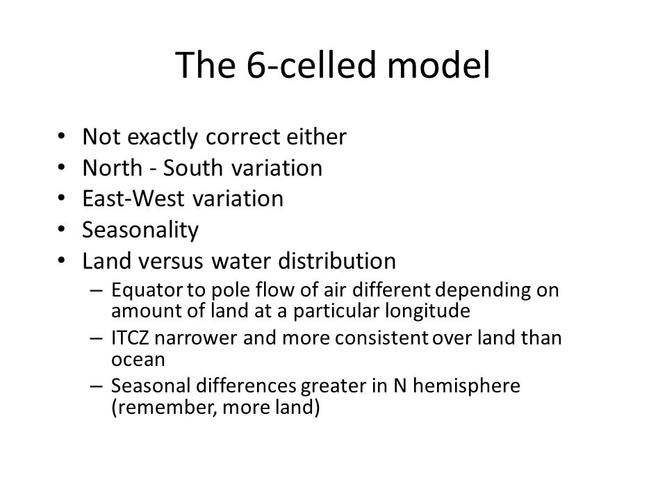 The 6-celled model Not exactly correct either North - South variation