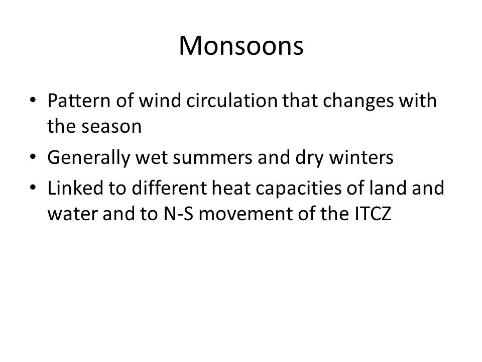 Monsoons Pattern of wind circulation that changes with the season