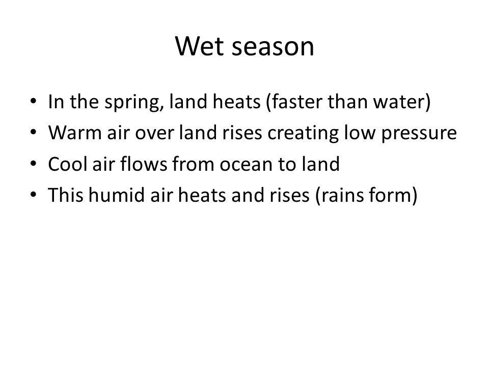 Wet season In the spring, land heats (faster than water)