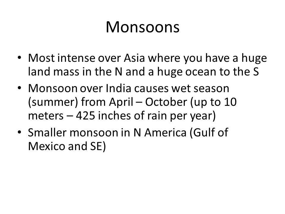 Monsoons Most intense over Asia where you have a huge land mass in the N and a huge ocean to the S.