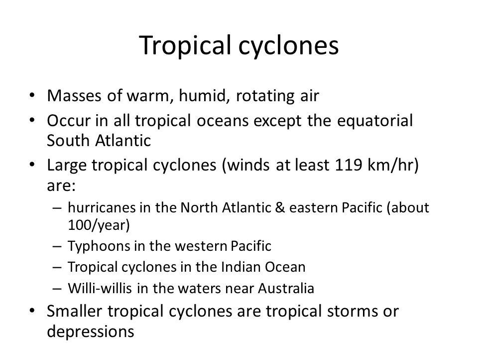 Tropical cyclones Masses of warm, humid, rotating air
