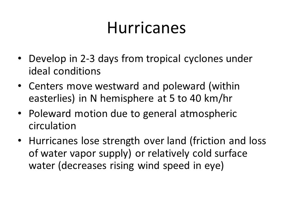 Hurricanes Develop in 2-3 days from tropical cyclones under ideal conditions.
