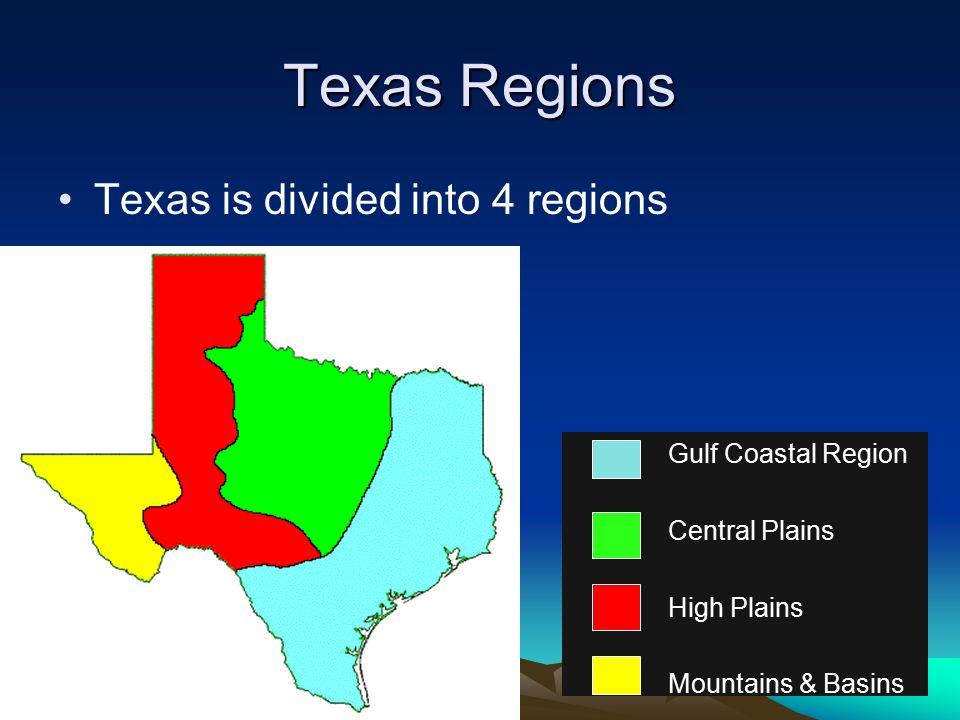 Texas Regions Texas is divided into 4 regions Gulf Coastal Region