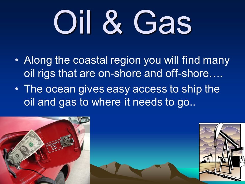 Oil & Gas Along the coastal region you will find many oil rigs that are on-shore and off-shore….