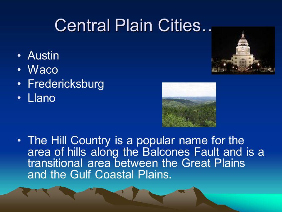 Central Plain Cities….. Austin Waco Fredericksburg Llano