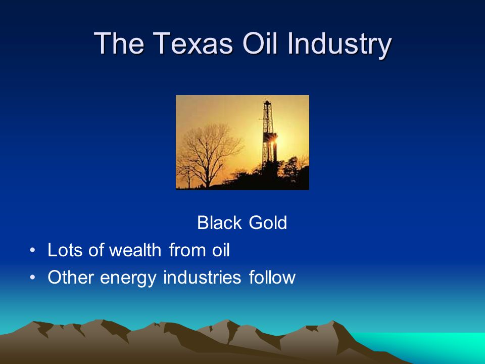 The Texas Oil Industry Black Gold Lots of wealth from oil