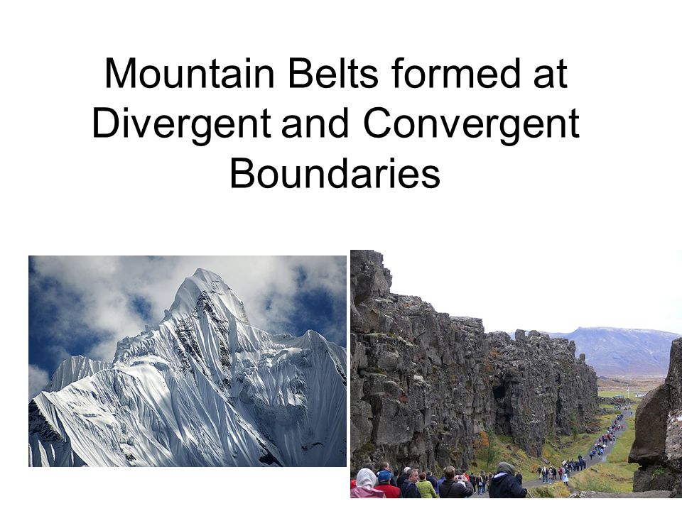 Mountain Belts formed at Divergent and Convergent Boundaries