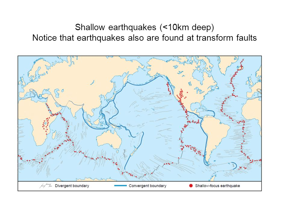 Shallow earthquakes (<10km deep) Notice that earthquakes also are found at transform faults across mid ocean ridges.
