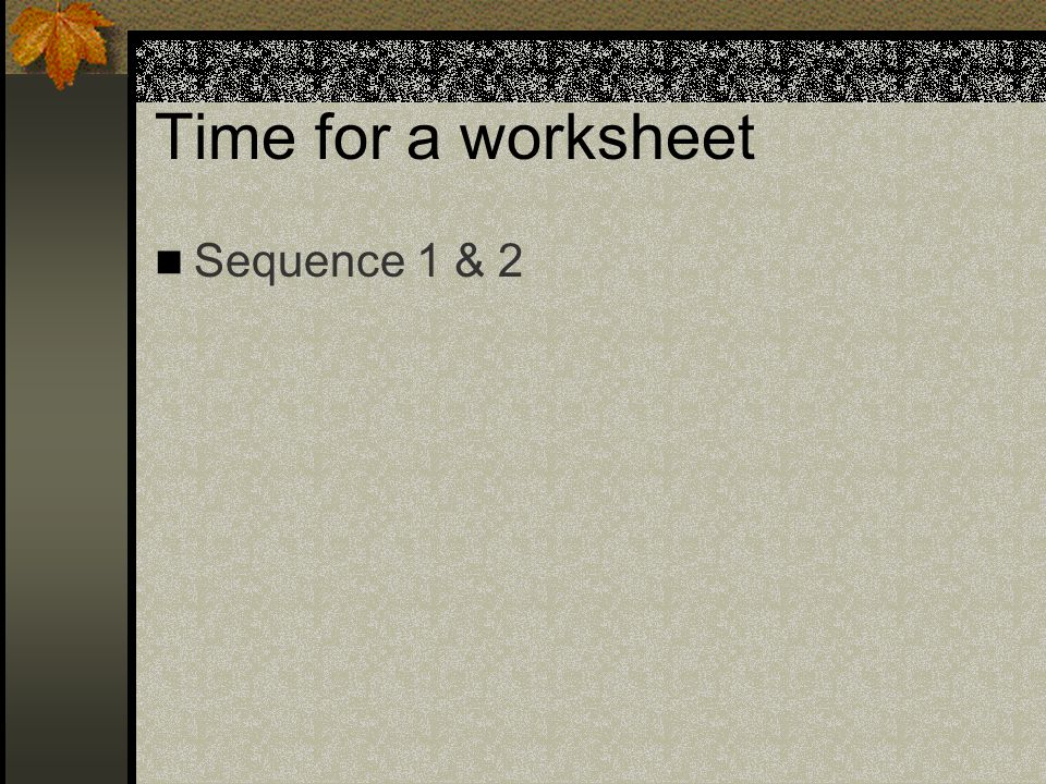 Time for a worksheet Sequence 1 & 2