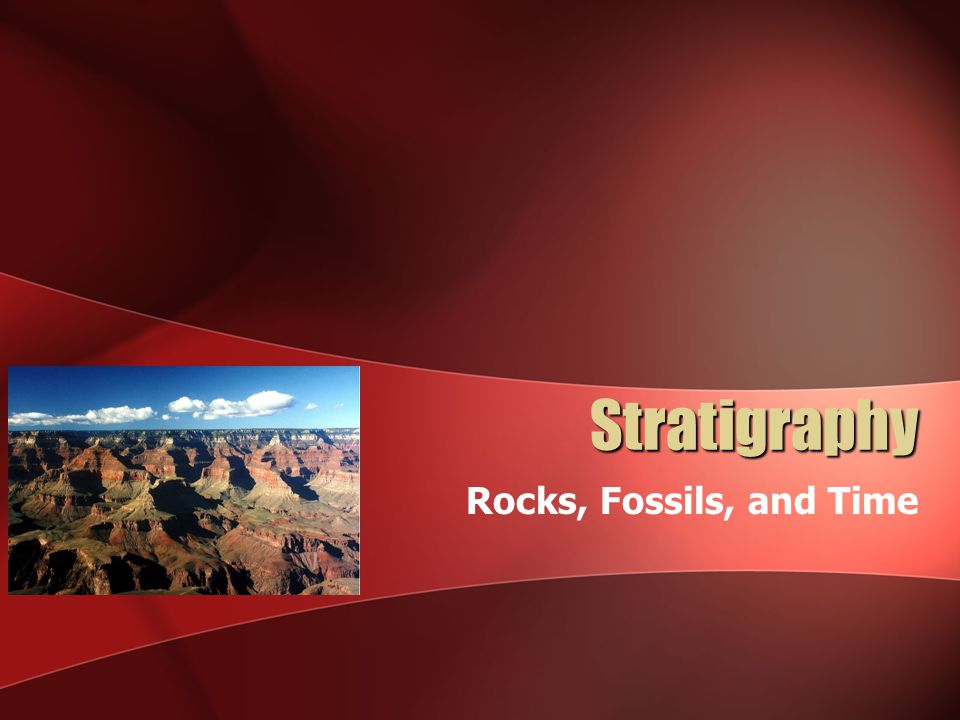 Stratigraphy Rocks, Fossils, and Time