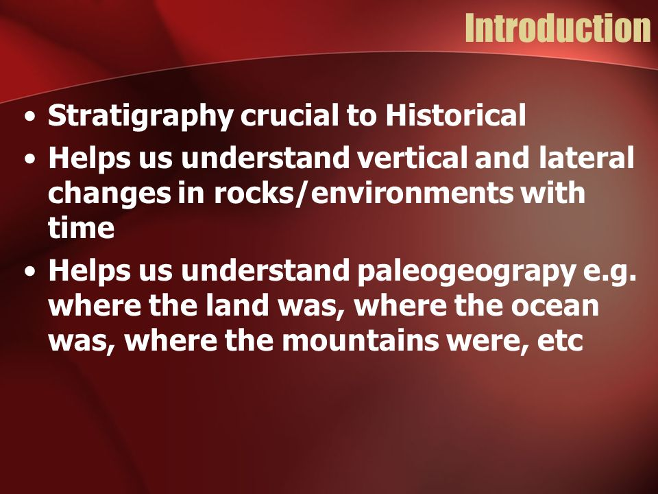 Introduction Stratigraphy crucial to Historical