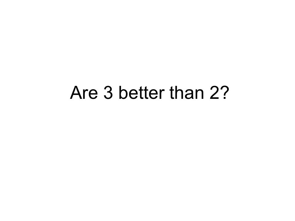 Are 3 better than 2