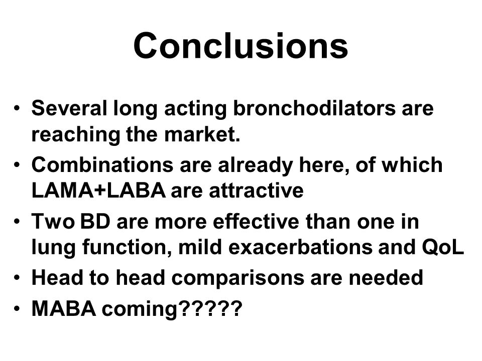 Conclusions Several long acting bronchodilators are reaching the market. Combinations are already here, of which LAMA+LABA are attractive.