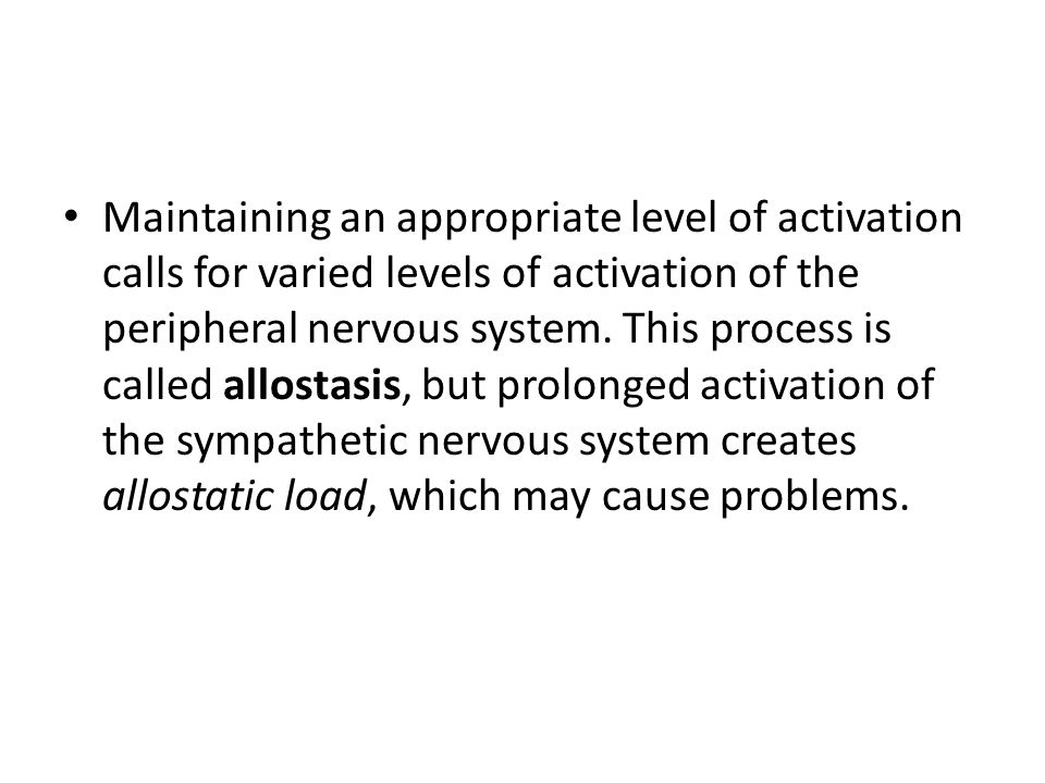 Maintaining an appropriate level of activation calls for varied levels of activation of the peripheral nervous system.