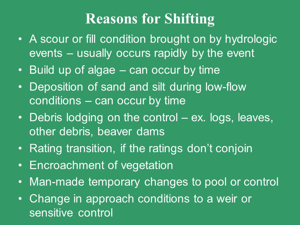Reasons for Shifting A scour or fill condition brought on by hydrologic events – usually occurs rapidly by the event.