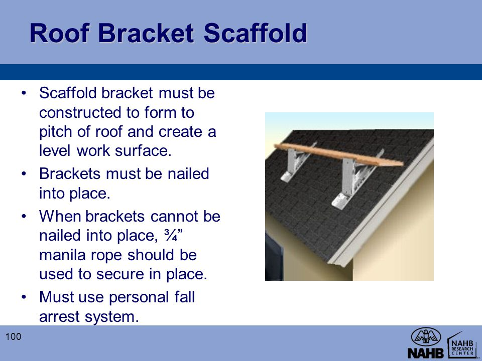 Roof Bracket Scaffold Scaffold bracket must be constructed to form to pitch of roof and create a level work surface.