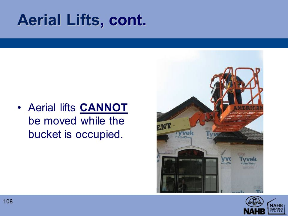 Aerial Lifts, cont. Aerial lifts CANNOT be moved while the bucket is occupied.