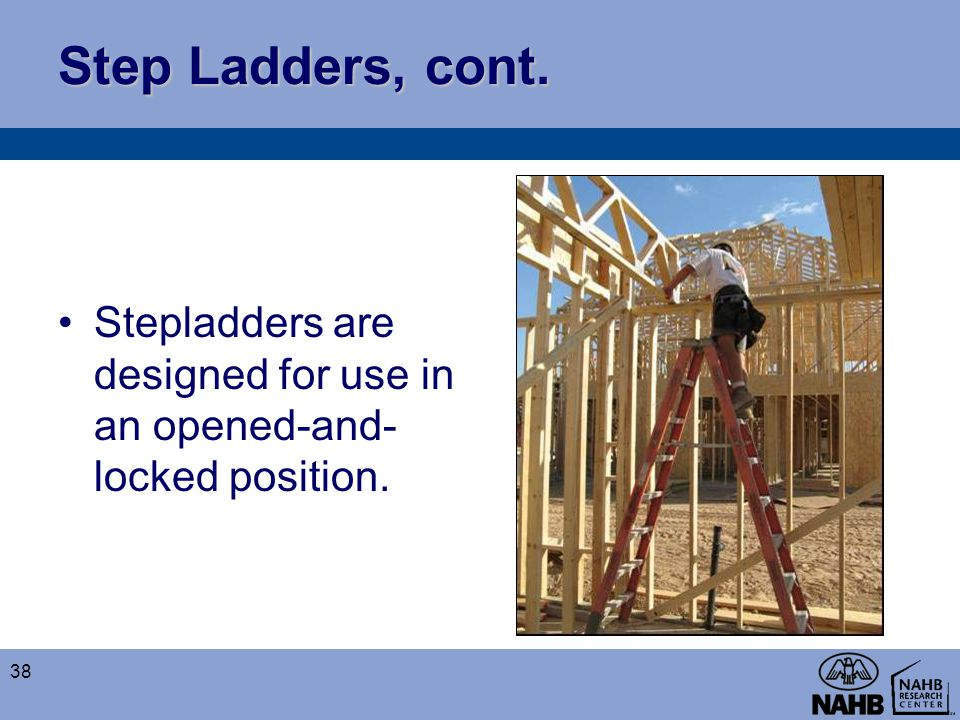 Step Ladders, cont. Stepladders are designed for use in an opened-and-locked position.