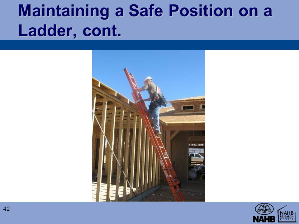 Maintaining a Safe Position on a Ladder, cont.