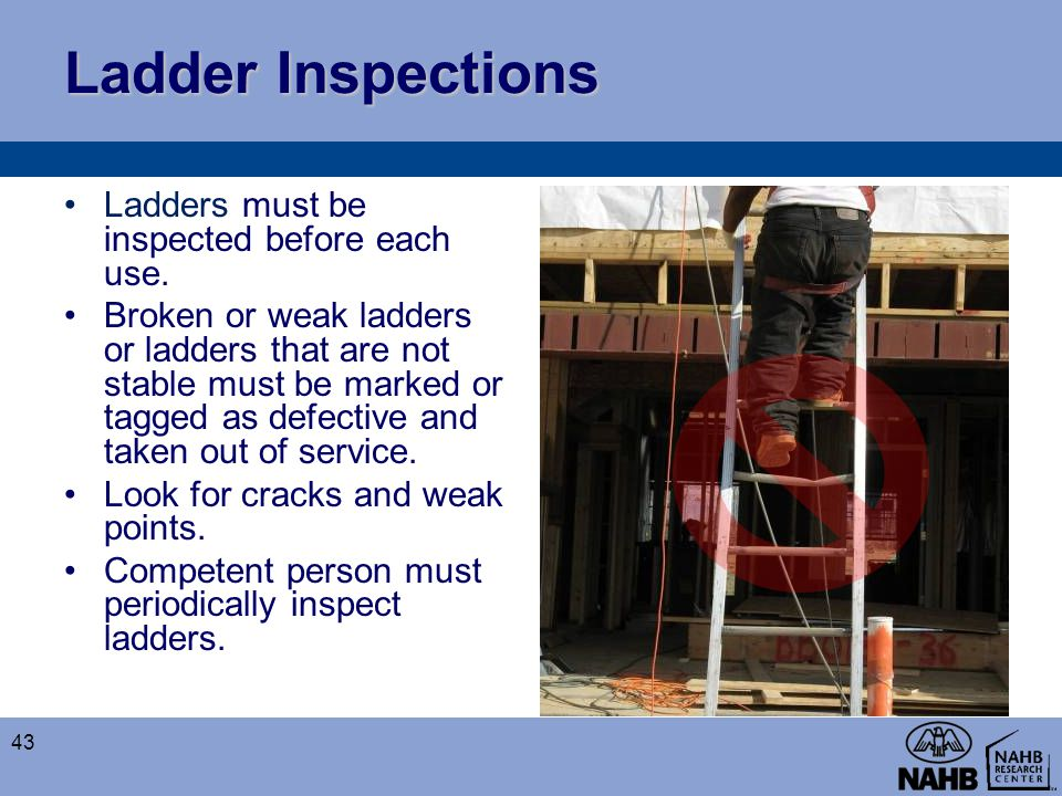 Ladder Inspections Ladders must be inspected before each use.