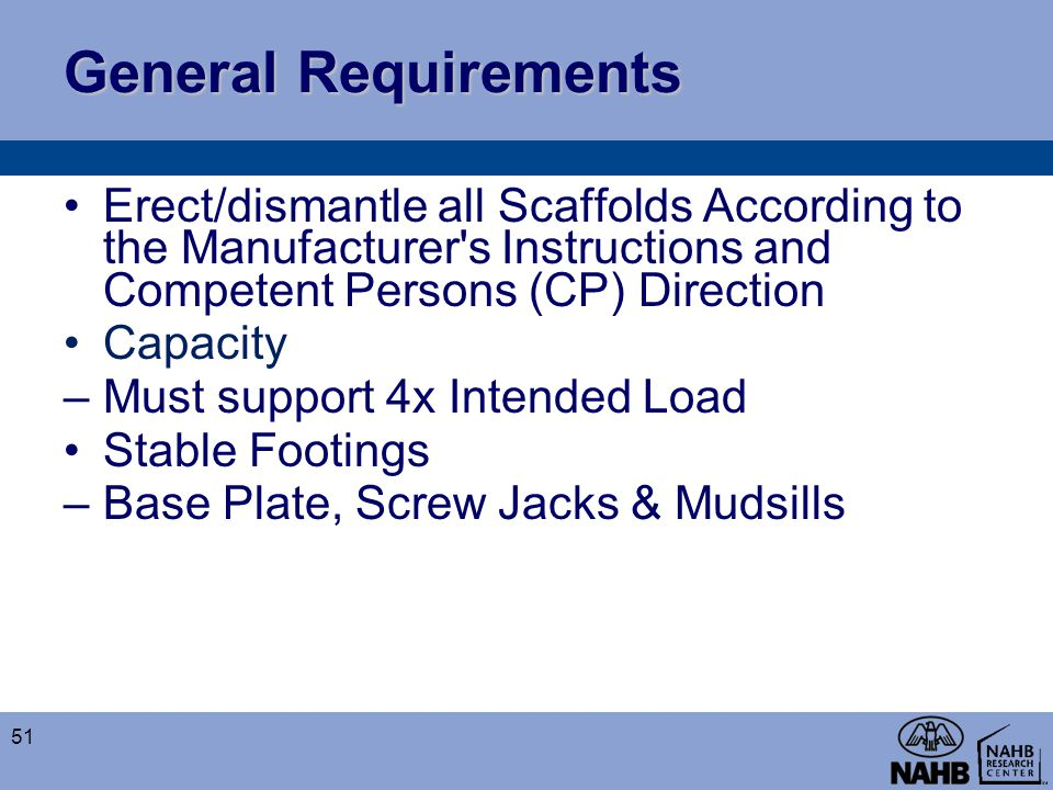 General Requirements Erect/dismantle all Scaffolds According to the Manufacturer s Instructions and Competent Persons (CP) Direction.