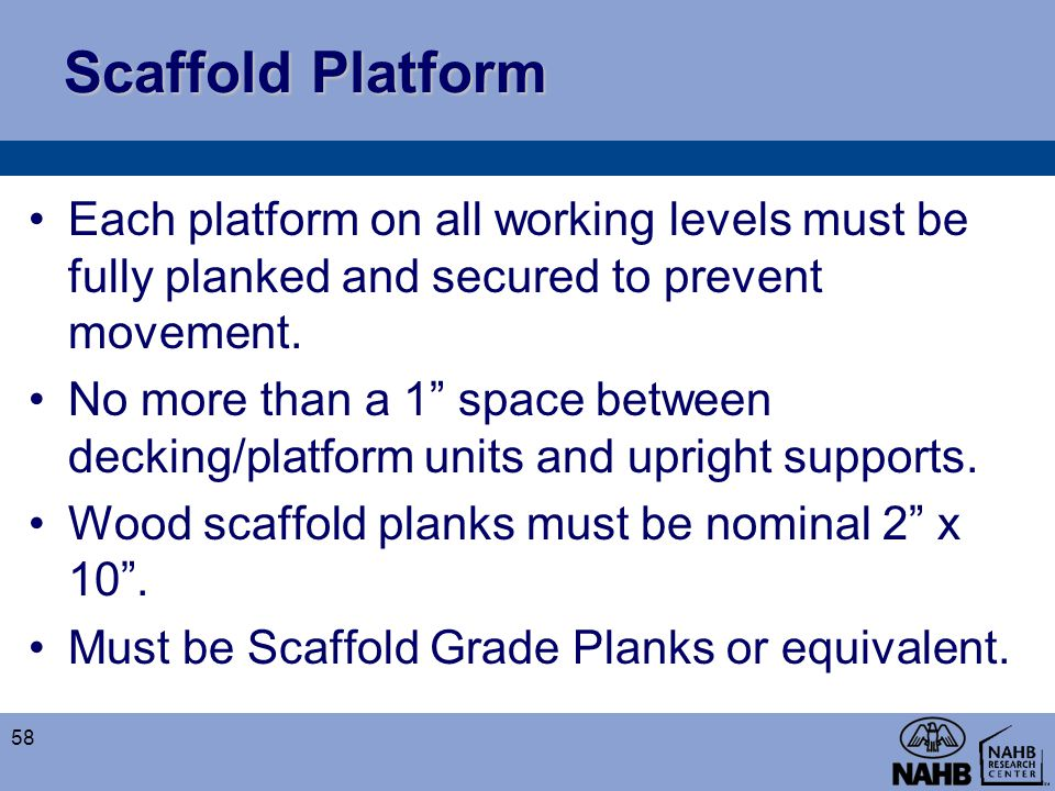Scaffold Platform Each platform on all working levels must be fully planked and secured to prevent movement.