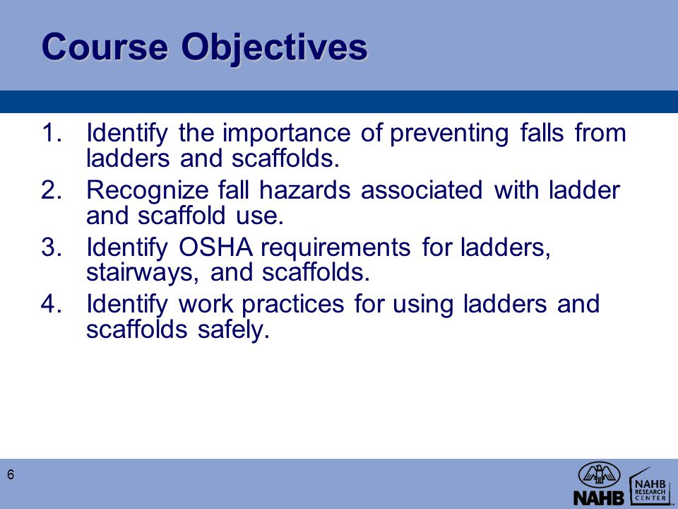 Course Objectives Identify the importance of preventing falls from ladders and scaffolds.