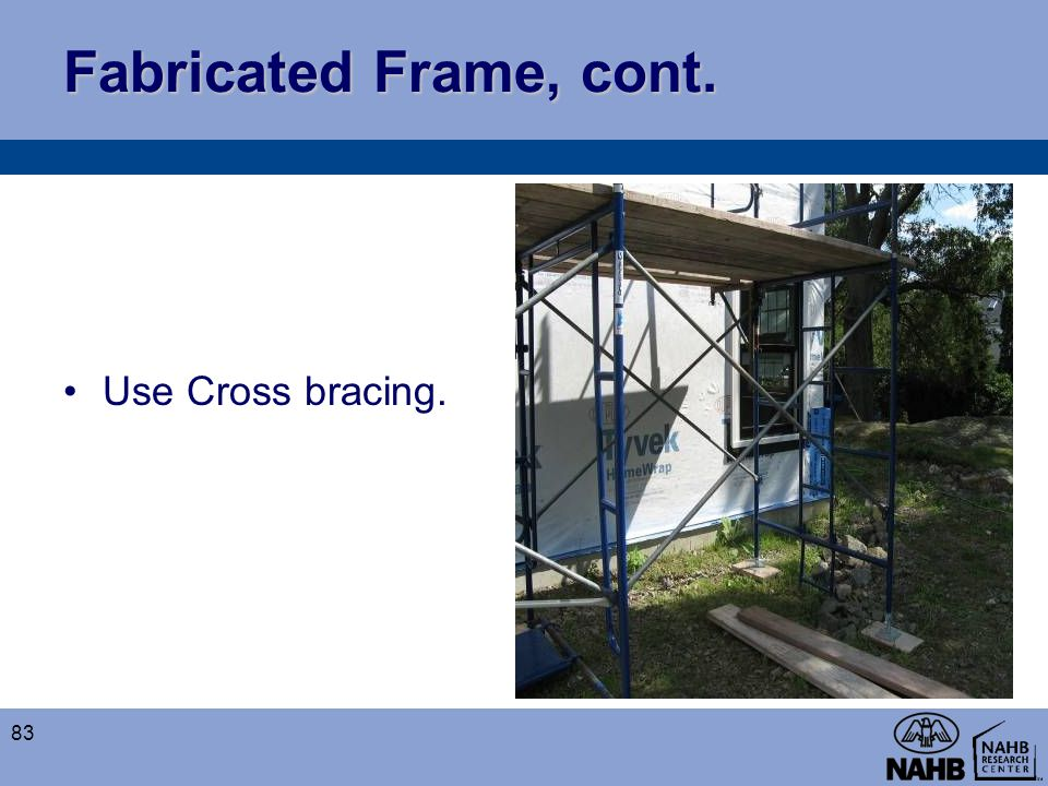 Fabricated Frame, cont. Use Cross bracing.