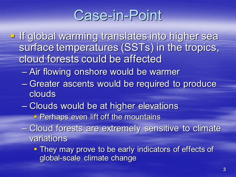 Case-in-Point If global warming translates into higher sea surface temperatures (SSTs) in the tropics, cloud forests could be affected.