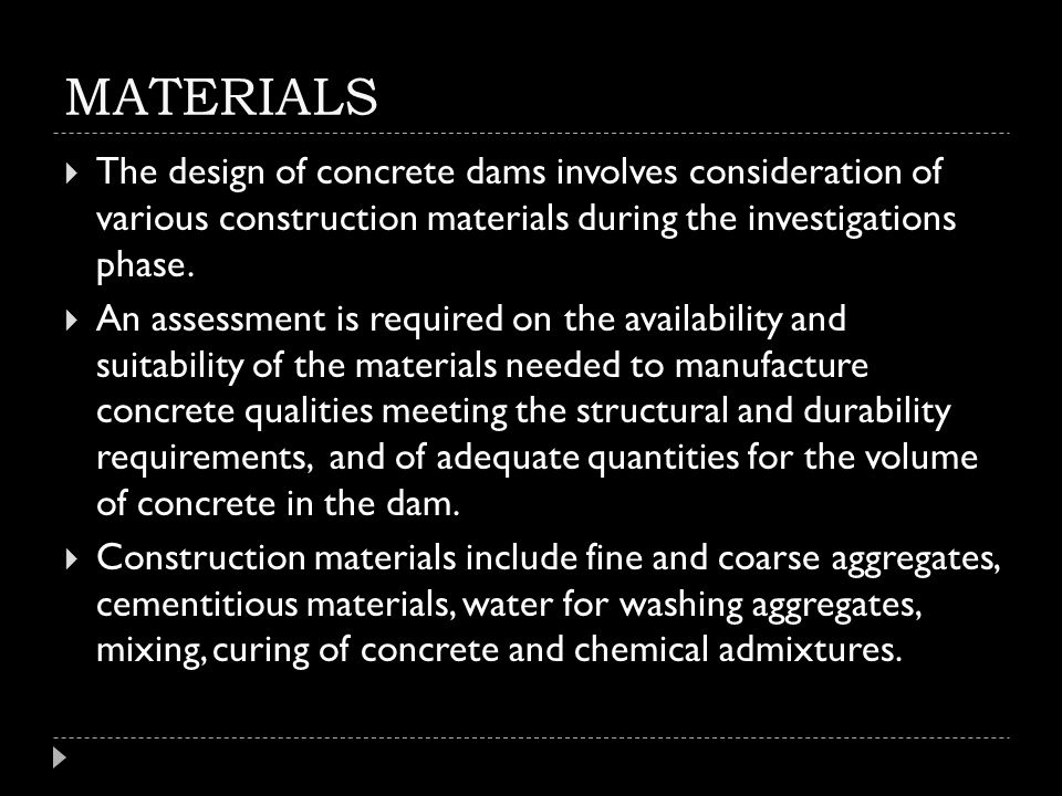 MATERIALS The design of concrete dams involves consideration of various construction materials during the investigations phase.