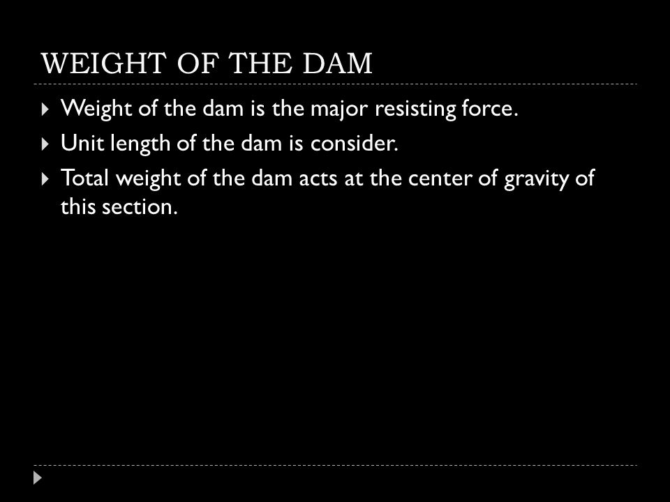 WEIGHT OF THE DAM Weight of the dam is the major resisting force.