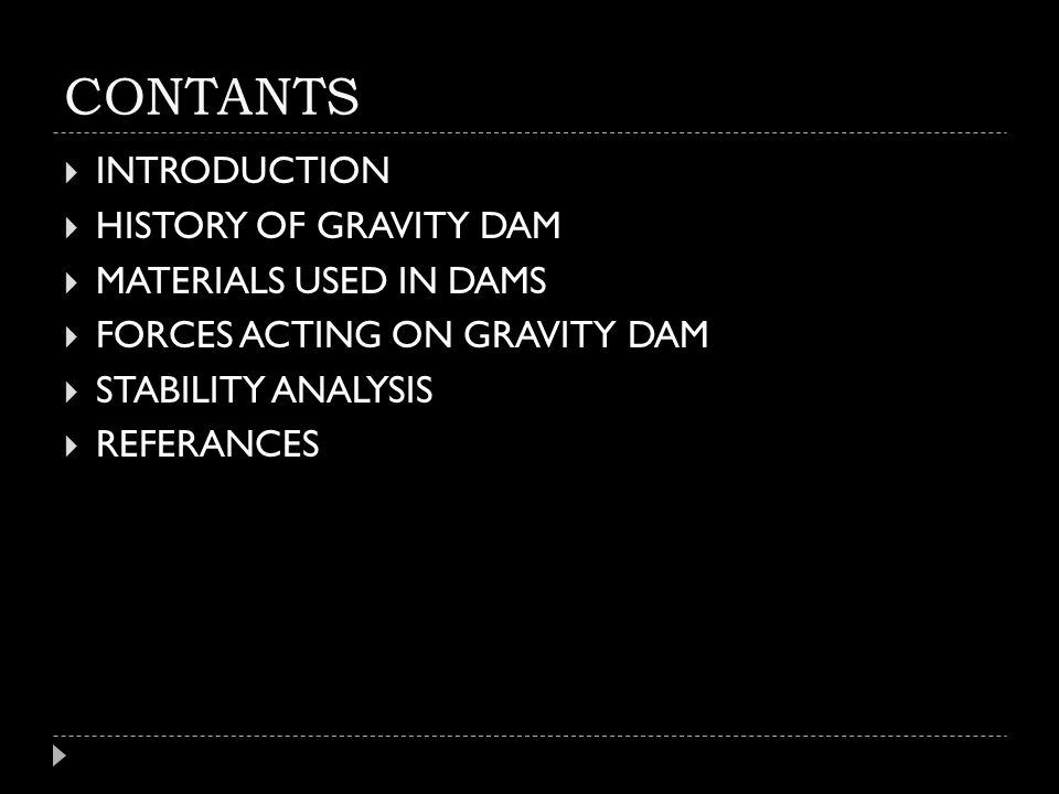 CONTANTS INTRODUCTION HISTORY OF GRAVITY DAM MATERIALS USED IN DAMS