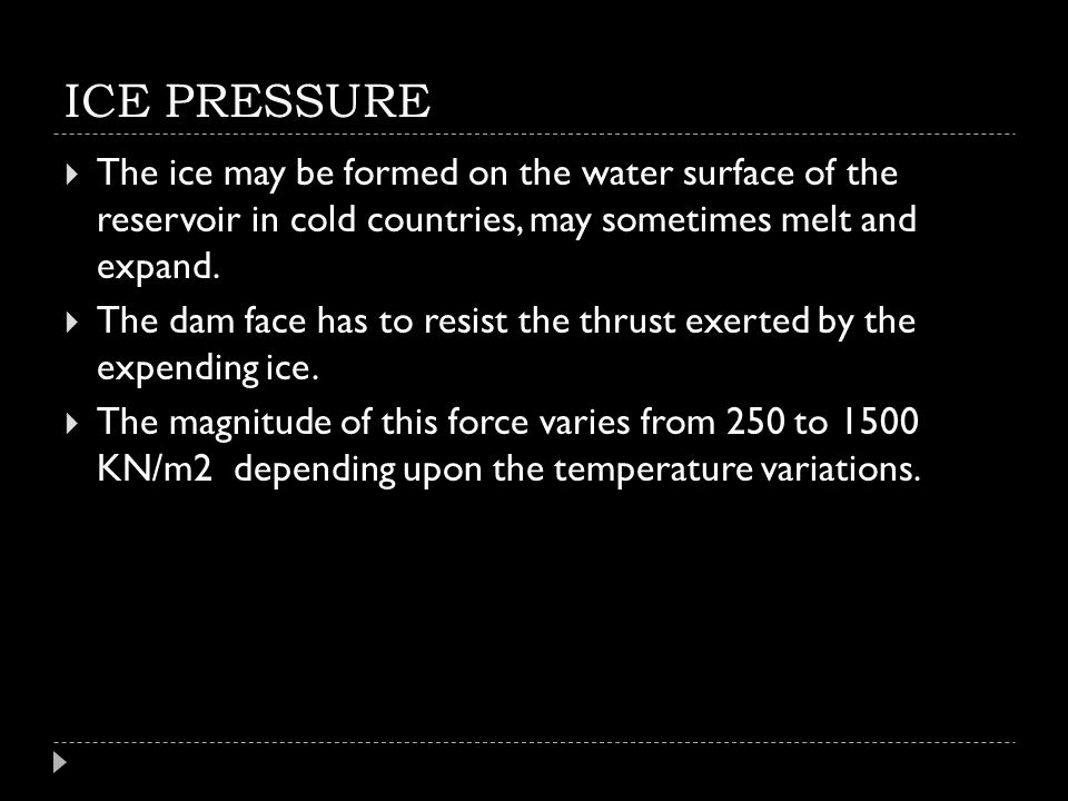 ICE PRESSURE The ice may be formed on the water surface of the reservoir in cold countries, may sometimes melt and expand.