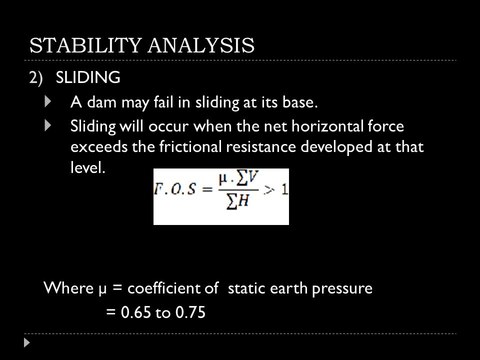 STABILITY ANALYSIS SLIDING A dam may fail in sliding at its base.