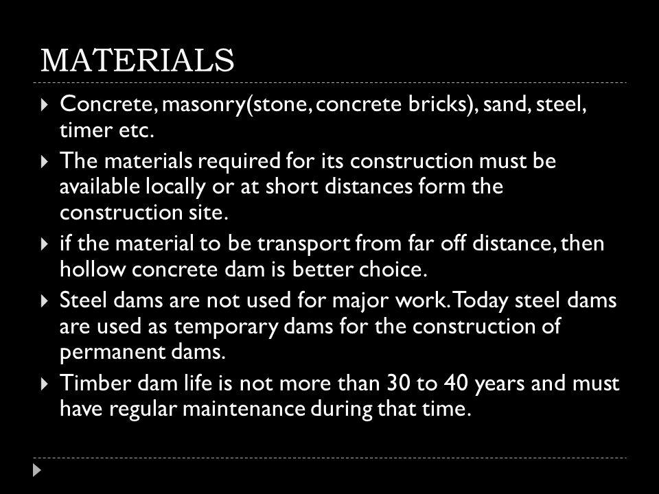 MATERIALS Concrete, masonry(stone, concrete bricks), sand, steel, timer etc.