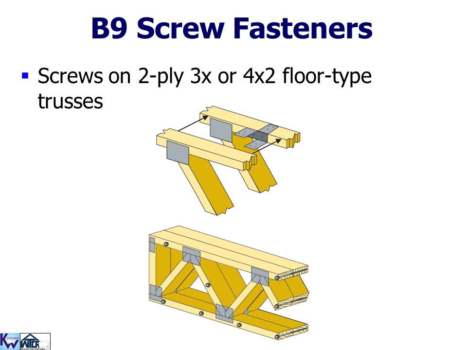 B9 Screw Fasteners Screws on 2-ply 3x or 4x2 floor-type trusses
