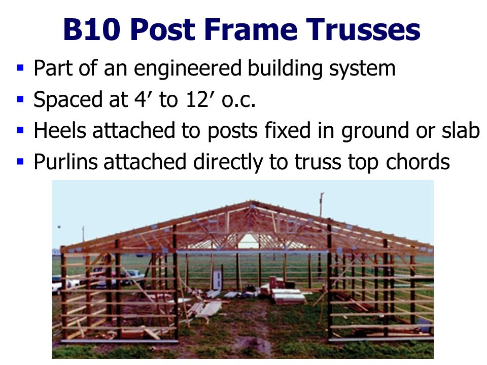 B10 Post Frame Trusses Part of an engineered building system