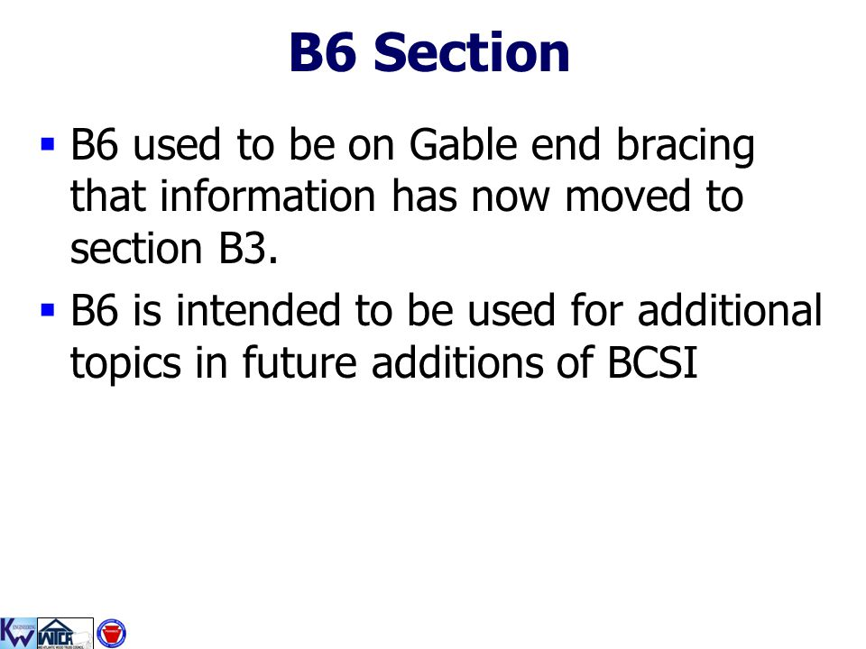 B6 Section B6 used to be on Gable end bracing that information has now moved to section B3.