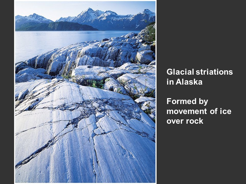 Glacial striations in Alaska Formed by movement of ice over rock