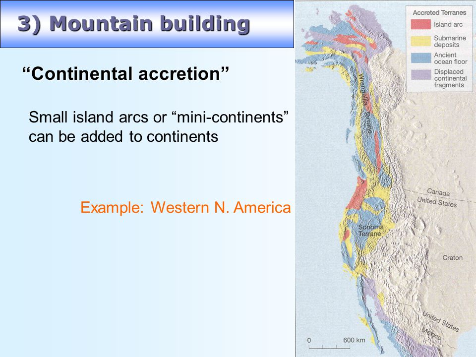 3) Mountain building Continental accretion