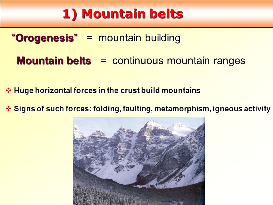 1) Mountain belts Orogenesis = mountain building
