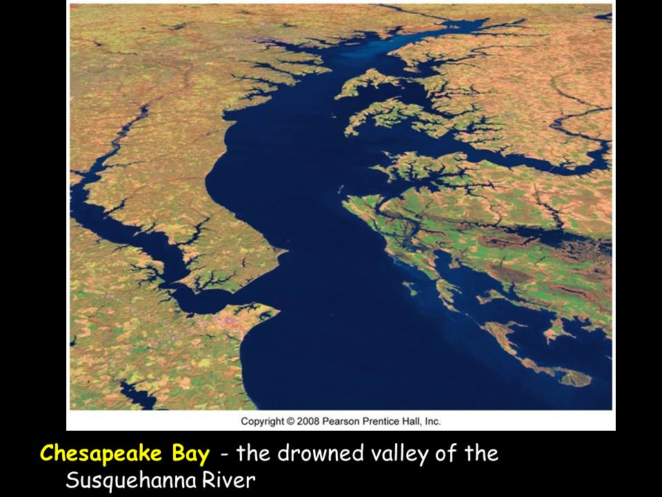 Chesapeake Bay - the drowned valley of the Susquehanna River