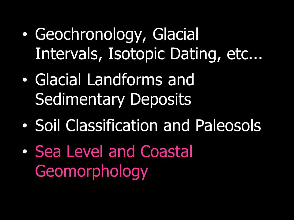 Geochronology, Glacial Intervals, Isotopic Dating, etc...