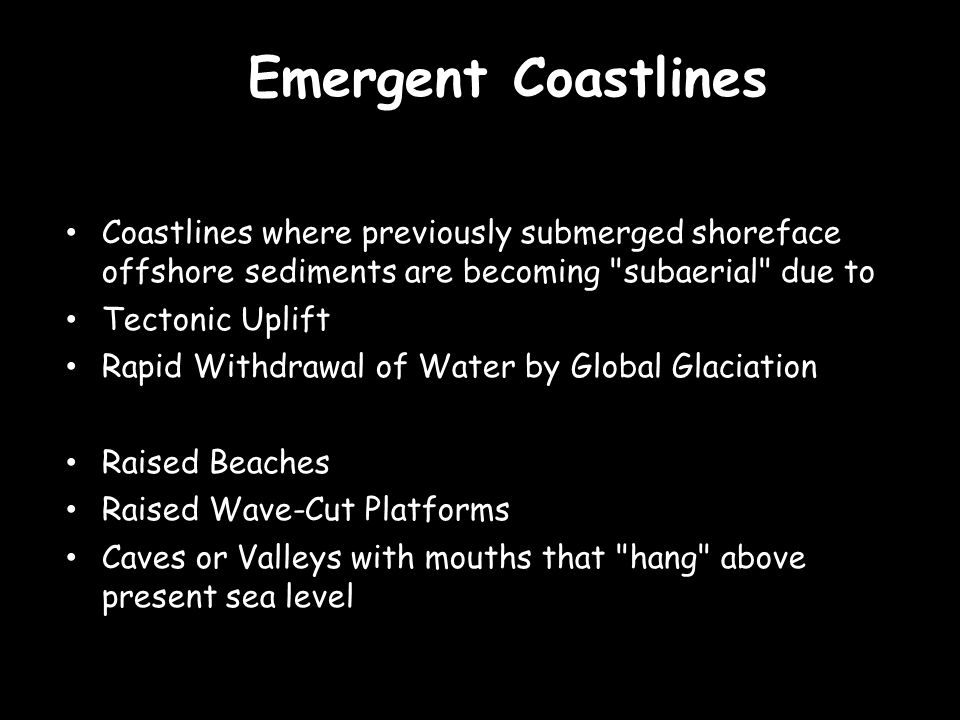 Emergent Coastlines Coastlines where previously submerged shoreface offshore sediments are becoming subaerial due to.