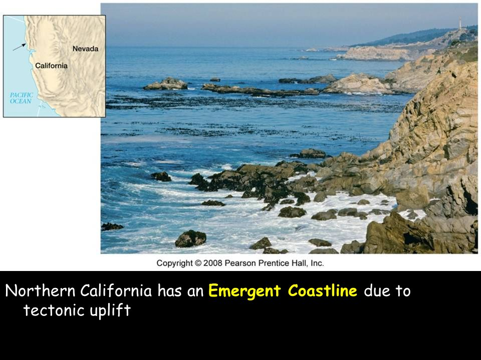 Northern California has an Emergent Coastline due to tectonic uplift